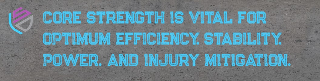 core strength is vital for optimum efficiency, tability, power, and injury mitigation